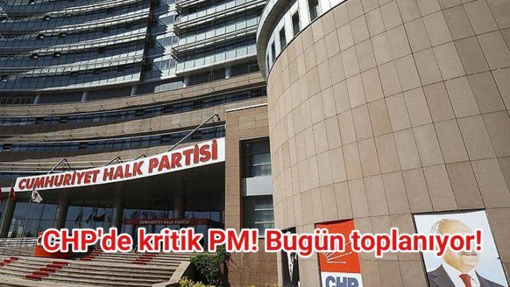 CHP'de kritik PM! Bugün toplanıyor!