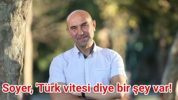 Tunç Soyer, 'Türk vitesi diye bir şey var!