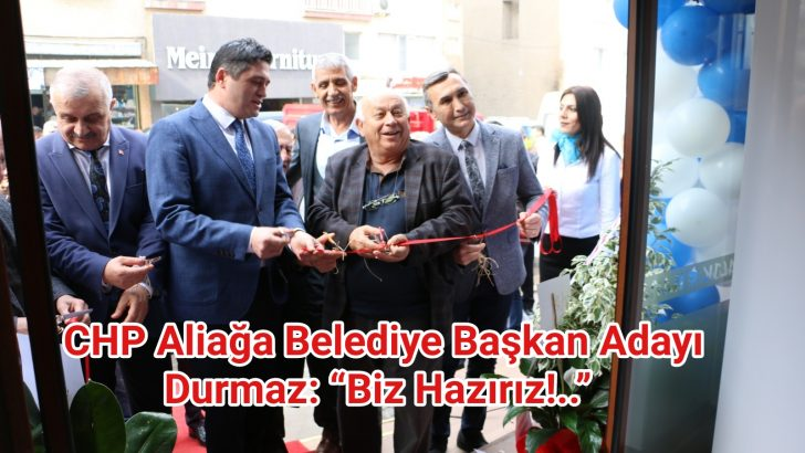 "CHP Aliağa Belediye Başkan Adayı Durmaz: ""Biz Hazırız!.."""