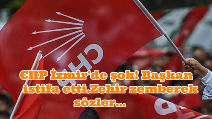 CHP İzmir'de şok! Başkan istifa ettiZehir zemberek sözler…