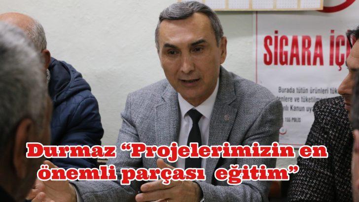 """Durmaz """"PROJELERİMİZİN EN ÖNEMLİ PARÇASI EĞİTİM"""""""