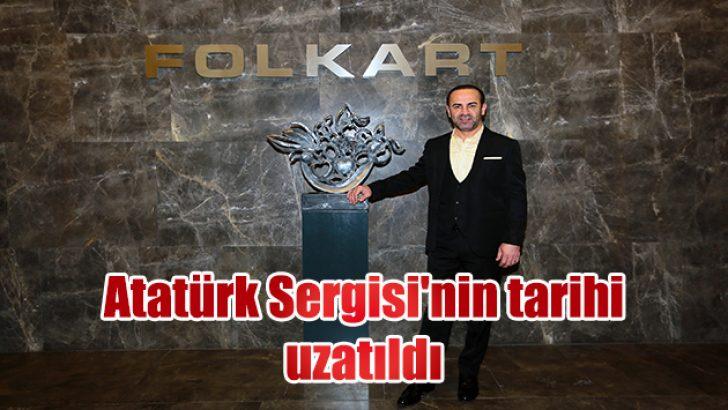 Atatürk Sergisi'nin tarihi uzatıldı