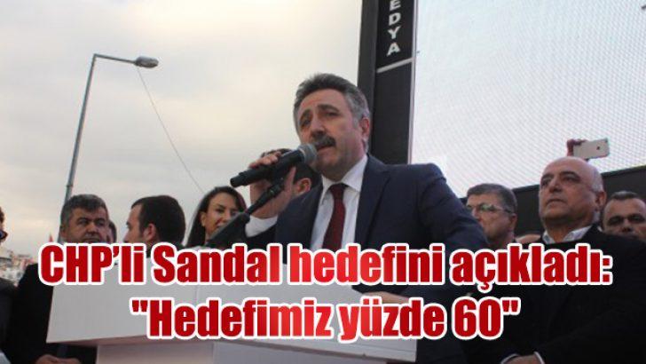 """CHP'li Sandal hedefini açıkladı: """"Hedefimiz yüzde 60"""""""