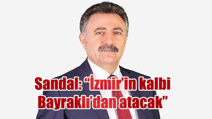 """Sandal: """"İzmir'in kalbi Bayraklı'dan atacak"""""""