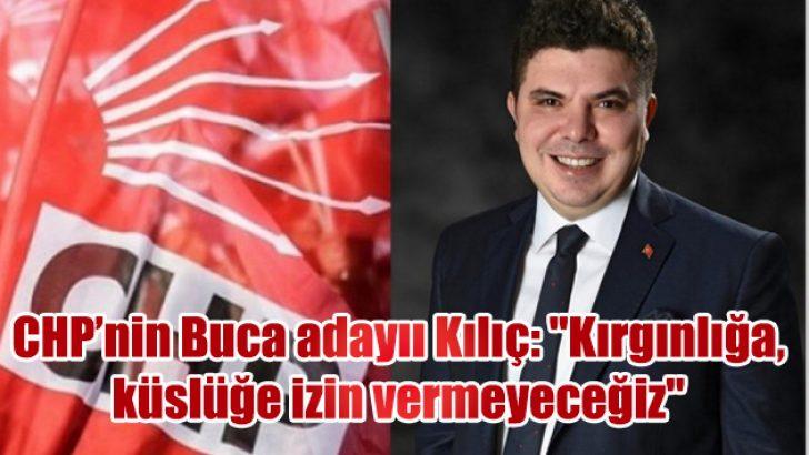 """CHP Buca Belediye Başkan adayı Kılıç: """"Kırgınlığa, küslüğe izin vermeyeceğiz"""""""