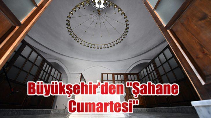 """Büyükşehir'den """"Şahane Cumartesi"""""""