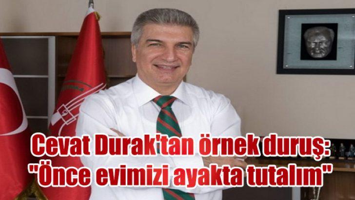 """Cevat Durak'tan örnek duruş: """"Önce evimizi ayakta tutalım"""""""