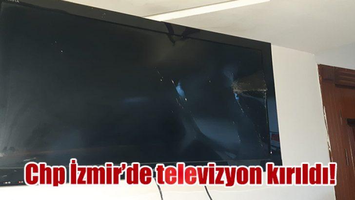 Chp İzmir'de televizyon kırıldı