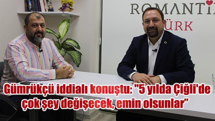 """Gümrükçü iddialı konuştu: """"5 yılda Çiğli'de çok şey değişecek, emin olsunlar"""""""