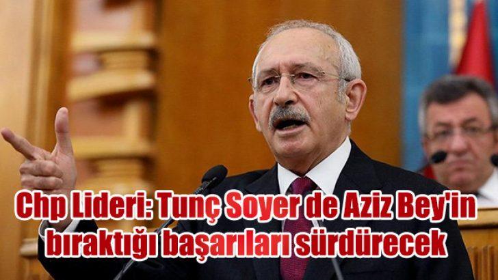 Chp Lideri: Tunç Soyer de Aziz Bey'in bıraktığı başarıları sürdürecek
