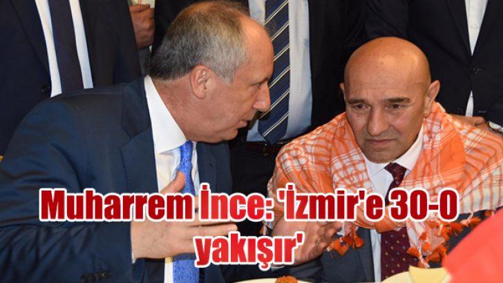Muharrem İnce: 'İzmir'e 30-0 yakışır'