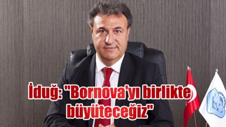 """İduğ: """"Bornova'yı birlikte büyüteceğiz"""""""