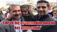 """CHP'ye hiç oy vermedim ama bu kez oyum senin"""