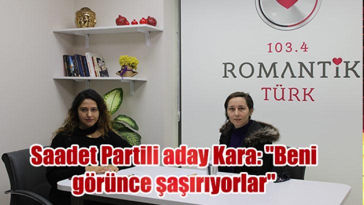 """Saadet Partili aday Kara: """"Beni görünce şaşırıyorlar"""""""
