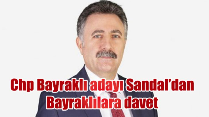 CHP BAYRAKLI ADAYI SANDAL'DAN BAYRAKLILILARA DAVET