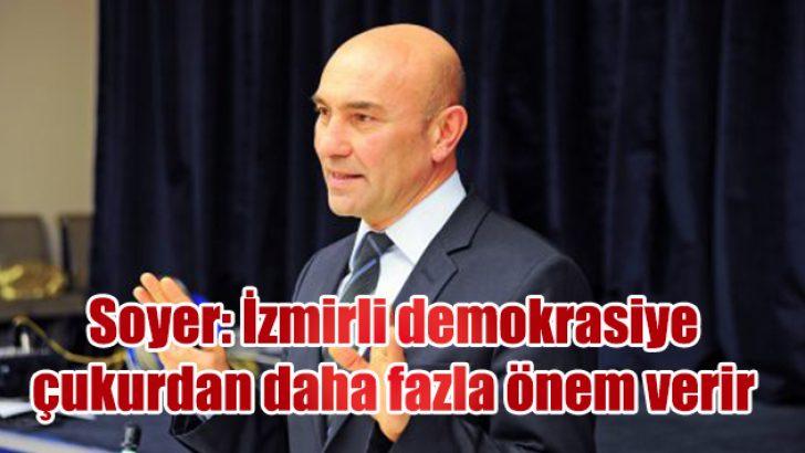 Soyer: İzmirli demokrasiye çukurdan daha fazla önem verir