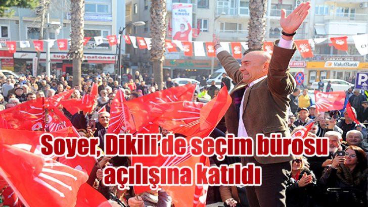 CHP'nin İzmir Adayı Tunç Soyer, Dikili'de seçim bürosu açılışına katıldı