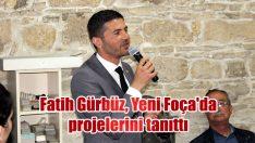 Fatih Gürbüz, Yeni Foça'da projelerini tanıttı