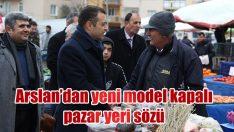 ARSLAN'DAN YENİ MODEL KAPALI PAZARYERİ SÖZÜ