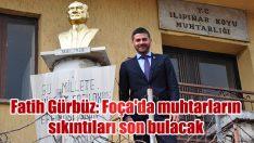 Fatih Gürbüz: Foça'da muhtarların sıkıntıları son bulacak