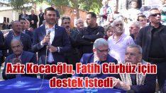 Aziz Kocaoğlu, Fatih Gürbüz için destek istedi