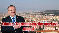 """Yılmaz: """"Gaziemir cazibe merkezi olacak"""""""