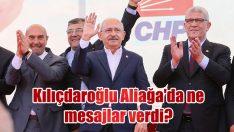 Kılıçdaroğlu Aliağa'da ne mesajlar verdi?