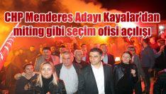 CHP Menderes Adayı Mustafa Kayalar'dan miting gibi seçim ofisi açılışı