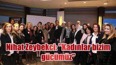"""Nihat Zeybekci: """"Kadınlar bizim gücümüz"""""""