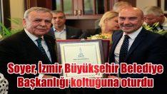 Soyer, İzmir Büyükşehir Belediye Başkanlığı koltuğuna oturdu