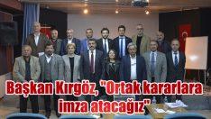 """Başkan Kırgöz, """"Ortak kararlara imza atacağız"""""""