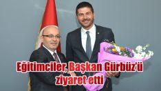 EĞİTİMCİLER, BAŞKAN GÜRBÜZ'Ü ZİYARET ETTİ