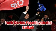 Fatih Gürbüz Foça'da zaferini kutladı