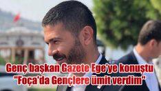 "CHP'li Foça Adayı Gürbüz ""Foça'daki sonuçla Gençlere ümit verdim"""