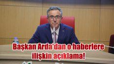 Başkan Arda'dan o haberlere ilişkin açıklama!
