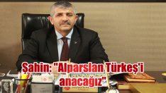 """Şahin: """"Alparslan Türkeş'i anacağız"""""""