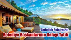 Belediye Başkanlarının Balayı Tatili