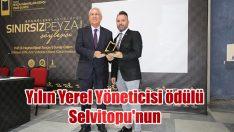 Yılın Yerel Yöneticisi ödülü Selvitopu'nun