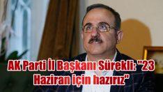 """AK Parti İl Başkanı Sürekli: """"23 Haziran için hazırız"""""""