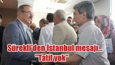 """Sürekli'den İstanbul mesajı… """"Tatil yok"""""""