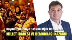 MİLLET İRADESİ VE DEMOKRASİ KAZANDI