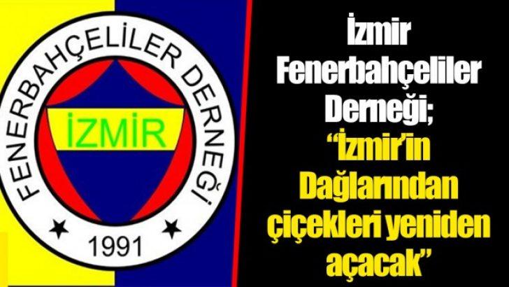 """İzmir Fenerbahçeliler Derneği; """"İzmir'in Dağlarından çiçekleri yeniden açacak"""""""