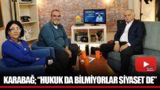 """KARABAĞ; """"HUKUK DA BİLMİYORLAR SİYASET DE"""""""