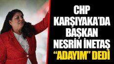 """CHP KARŞIYAKA'DA BAŞKAN NESRİN İNETAŞ  """"ADAYIM"""" DEDİ"""