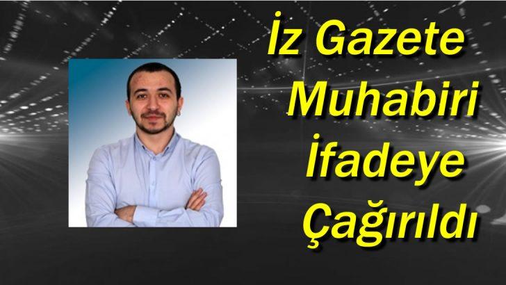 İz Gazete muhabiri Tugay Can, ifadeye çağrıldı!