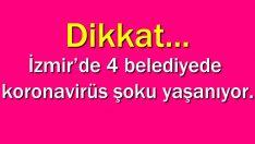 Dikkat… İzmir'de 4 belediyede koronavirüs şoku yaşanıyor.