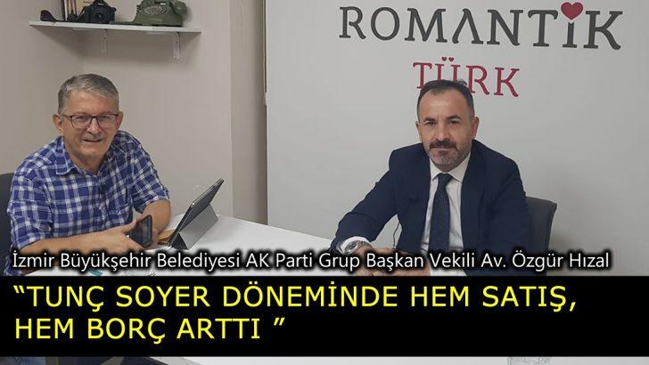 """""""TUNÇ SOYER DÖNEMİNDE HEM SATIŞ, HEM BORÇ ARTTI"""""""