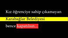 Bir kız öğrenciye sahip çıkamıyorsa, Karabağlar Belediyesi Kapatılsın
